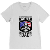 SOME PEOPLE CALL ME WELDER BUT THE MOST IMPORTANT CALL ME DAD V-Neck Tee