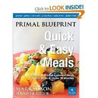 Primal Blueprint Quick and Easy Meals: Delicious, Primal-approved meals you can make in under 30 minutes (Primal Blueprint...