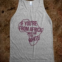 IF YOU'RE FROM AFRICA, WHY ARE YOU WHITE