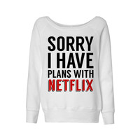 Sorry I Have Plans with Netflix Wideneck Sweatshirt