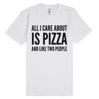 All I Care About Is Pizza And Like Two People T-shirt