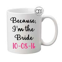 Wedding Gift, Because I'm the Bride with Date, Bridal Shower Gift