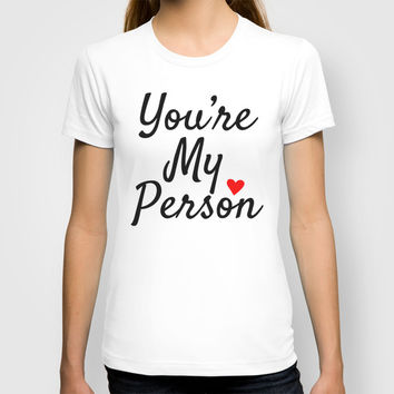 You're My Person T-shirt by CreativeAngel