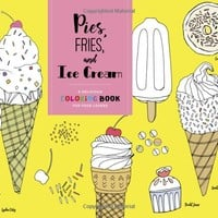 Pies, Fries, and Ice Cream: A Delicious Coloring Book for Food Lovers Paperback – November 15, 2016
