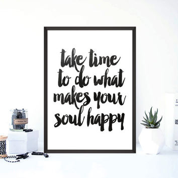 "printable art""take time to do what makes your soul happy""inspirational psoter,motivational print,take time,black and white,home decor"