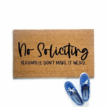 No Soliciting Don't Make It Weird Doormat