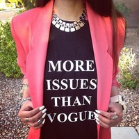 """More Issues Than Vogue"" Tee from ShopWunderlust"