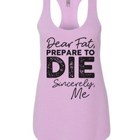 Dear Fat Prepare To Die Sincerely Me Womens Workout Tank Top