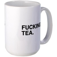 Fucking Tea Mug on CafePress.com