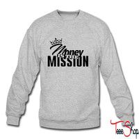 money is the mission sweatshirt