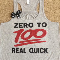 Zero to 100 Real Quick -   Ruffles with Love - Racerback Tank - Womens Fitness - Workout Clothing - Workout Shirts with Sayings