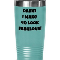 Funny 40th Birthday Present For Women | Men, Tumbler Cup, 40th Birthday Gift Idea For Him | Her, Damn I Make 40 Look Fabulous Coffee Tumbler