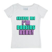 Excuse Me I'm Dancing Here-Female White T-Shirt