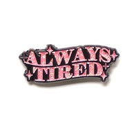 Always Tired Pin - Pink Glitter