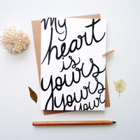 Valentines Card. My heart is yours. Hand drawn Typography greeting. Weddings.  LC338
