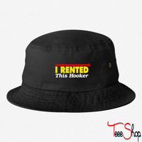 I rented this hooker - Copy bucket hat