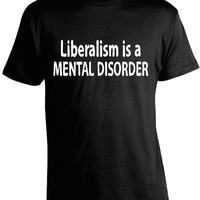 Conservative Shirts - Liberalism is a Mental Disorder T-Shirt