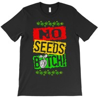 no seeds weed bitch cannabis T-Shirt