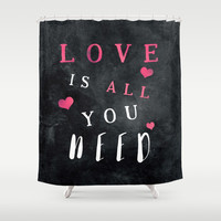 Love is all you need #motivationialquote Shower Curtain by jbjart