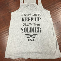 Workout Tank I Work Out To Keep Up With My Soldier Custom Work Out Tank Top Flowy Racerback Custom Colors You Choose Size & Colors