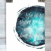 Inspirational Wall Art Life Is To Short To Be Anything but Happy Print Watercolor Typography Poster Dorm Room Bedroom Home Decor
