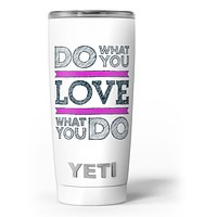 Do What You Love What You Do Pink V2 - Skin Decal Vinyl Wrap Kit compatible with the Yeti Rambler Cooler Tumbler Cups