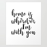 """Love Quote """"home is wherever im with you"""" Valentines Day One Year anniversary Wedding Gift Print Art Print by PrintableLifeStyle"""