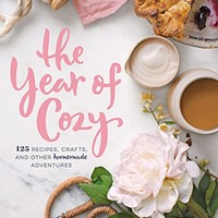 The Year of Cozy: 125 Recipes, Crafts, and Other Homemade Adventures Kindle Edition