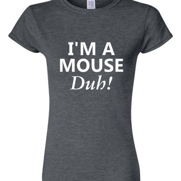 I'm A Mouse DUH T Shirt Iconic 80's Mean Girls Quote T Shirt
