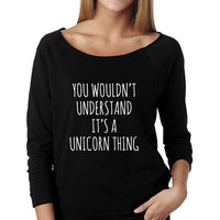 You Wouldn't Understand It's A Unicorn Thing Wide Neck Shirt, Graphic Shirt For Women