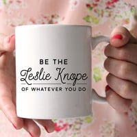Be The Leslie Knope Mug