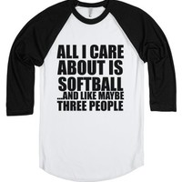 All I Care About Is Softball...and Like Maybe Three People-T-Shirt