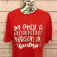 I'm Only A Morning Person On Christmas T-Shirt women fashion slogan cotton grunge tumblr tee holiday gift red shirt quote tops