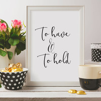 Wedding decor typography print To have and to hold,Wedding printable quote decor,Wedding wall art,Instant download,Digital prints