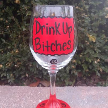 Drink Up Bitches hand-painted funny sarcastic wine glass