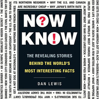 Now I Know: The Revealing Story Behind the World's Most Interesting Facts