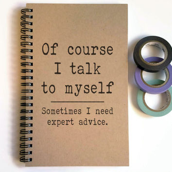 Writing journal, spiral notebook, cute diary, small sketchbook,  5x8 journal - Of course I talk to myself, sometimes I need expert advice