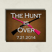 Rustic. The Hunt is Over. Engagement Sign. Photo Prop, Save the Date. Engagement Photo Prop. Customized Printable