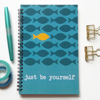 Writing journal, spiral notebook, bullet journal, cute sketchbook, blue journal, fish, blank lined grid - Just be yourself