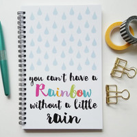 Writing journal, spiral notebook, bullet journal, diary, sketchbook, blank lined grid - You can't have a rainbow without a little rain