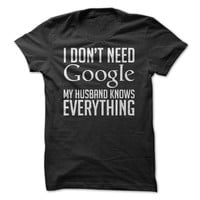 I Don't Need Google - Husband T-Shirt