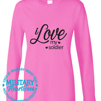 Custom I Love my Soldier Army Long Sleeve, Military Shirt, Air Force, Navy, Marines, Wife, Fiance, Girlfriend, Mom