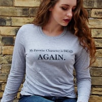 My Favorite Character Is Dead Again Ladies Long Sleeve T-Shirt. Womens Fandom Shirt.