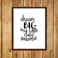 Dream Big My Little Cutie Patootie Typography Girls Room Boys Room Nursery Wall Decor Home Decor Digital Print Handwritten