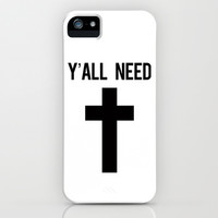 Y'all Need Jesus Cross Typography Design iPhone & iPod Case by RexLambo