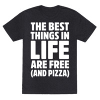 THE BEST THINGS IN LIFE ARE FREE AND PIZZA