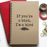 Writing journal, spiral notebook, bullet journal, sketchbook, lined blank or grid - If you're a bird I'm a bird, The notebook, romantic gift
