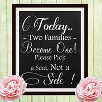 Wedding Seating Sign, Chalkboard wedding ceremony signs, Today two families become one pick a seat not a side, weddings decor seating plan