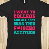 I Went to College and All I Got Was This Fucking Attitude