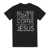 Coffee And Jesus Today Tee T-Shirt T Shirt
